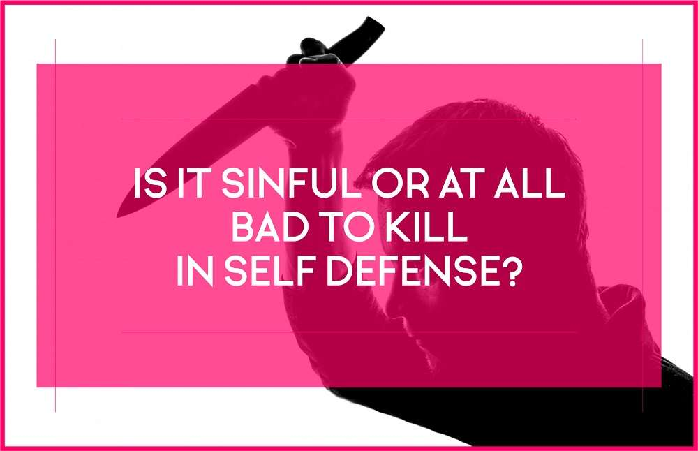 Is it sinful or at all bad to kill in self defense?