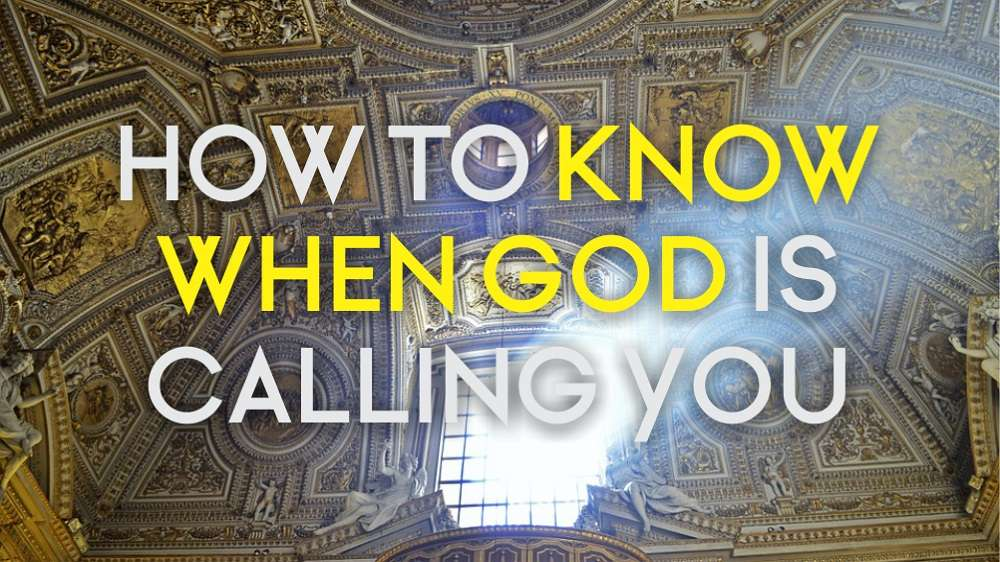 How to know when God is calling you?